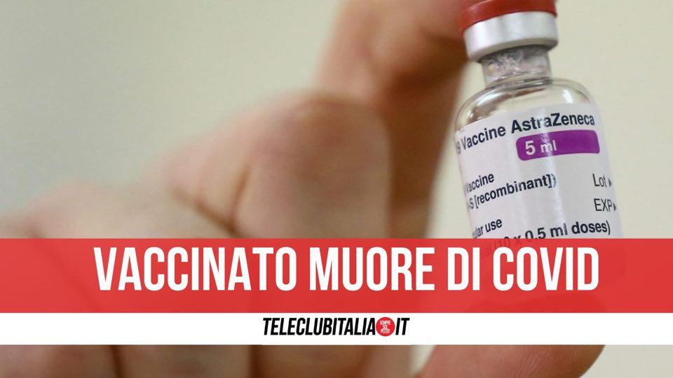 vaccinato marano morto covid astrazeneca